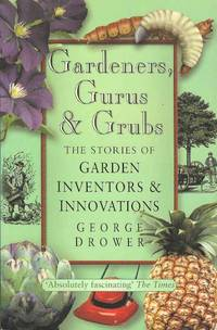 Gardeners, Gurus and Grubs : The Stories of Garden Inventors and Innovations
