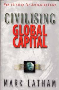 Civilising Global Capital. New Thinking for Australian Labor