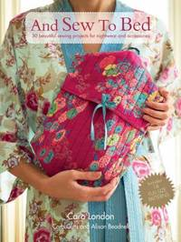 And Sew to Bed : 30 Beautiful Sewing Projects for Nightwear and Accessories