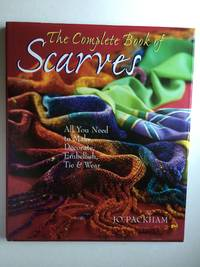 The Complete Book of Scarves: All You Need to Make, Decorate, Embellish, Tie and Wear