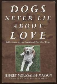 Dogs Never Lie About Love ;  Reflections on the Emotional World of Dogs   Reflections on the Emotional World of Dogs