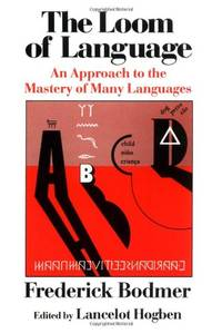 image of The Loom of Language: An Approach to the Mastery of Many Languages