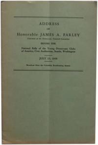 Address of Honorable James A. Farley Before the National Rally of the Young Democratic Clubs of America, Civic Auditorium, Seattle, Washington. July 15, 1938 by  James A Farley - Paperback - [1938?] - from The Libriquarian, IOBA and Biblio.com