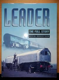 image of Leader The Full Story;the author's original expose of the Southern Experimental Steam,together with his later work;very well illustrated with photographs and drawings,