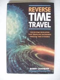 Reverse Time Travel by  Barry Chapman - First Edition - 1995 - from Goldring Books (SKU: 004835)