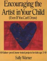 Encouraging the Artist in Your Child : Even If You Can't Draw