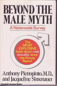 Beyond the Male Myth: What Women Want to Know about Men's Sexuality: A Nationwide Survey by Anthony Pietropinto & Jacqueline Simenauer - First Edition - 1977 - from Ayerego Books (IOBA) and Biblio.co.uk