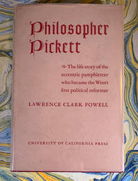 Philosopher Pickett: The life and writings of Charles Edward Pickett, Esq., of Virginia, Who Came Overland to the Pacific Coast in 1842-43 and for Forty Years Waged War with Pen and Pamphlet against All Manner of Public Abuses in Oregon and California; Including also Unpublished Letters Written by Him from Yerba Buena at the Time of the Conquest of California by the United States in 1846-47 by Lawrence Clark Powell (1906-2001) - First Edition - 1942 - from John Howell for Books (SKU: SFK519-037)