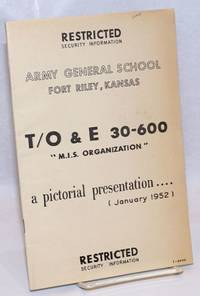 Restricted Security Information, Army General School, Fort Riley, Kansas. T/O & E 30-600 \