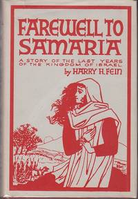 image of Farewell To Samaria.  A Story of the Last Years of the Kingdom of Israel  [With Author Signed Note]