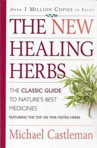 The New Healing Herbs: The Classic Guide to Nature's Best Medicines by Michael Castleman - Paperback - 2003 - from leura books (SKU: 255809)