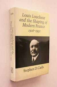 Louis Loucheur and the Shaping of Modern France, 1916-1931