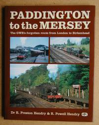 Paddington to the Mersey: The GWR's Forgotten Route from London to Birkenhead.