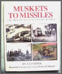 Muskets To Missiles. A Pictorial History of Canada's Ground Forces