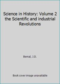 Science in History: Volume 2 the Scientific and industrial Revolutions