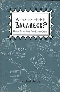 image of WHERE THE HECK IS BALAHECK?  UNUSUAL PLACE-NAMES FROM EASTERN ONTARIO.