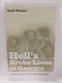 Hell's Broke Loose in Georgia: Survival in a Civil War Regiment