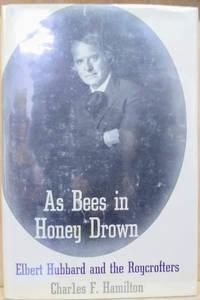 As Bees in Honey Drown:  Elbert Hubbard and the Roycrofters