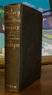 History. of the Protestant Church in Hungary, From the Beginning of the Reformation to 1850; with Special Reference to Transylvania. -- Introduction by J. H. Merle D'Aubigne