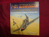 P-51 Mustang Combat Missions. First-Hand Accounts of P-51 Mustang Ops Over Nazi Europe.