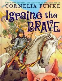 Igraine the Brave by  Cornelia Funke - Hardcover - 2007 - from Kayleighbug Books and Biblio.com