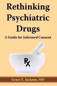 Rethinking Psychiatric Drugs: A Guide for Informed Consent