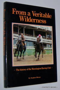 FROM A VERITABLE WILDERNESS : The History of the Mornington Racing Club