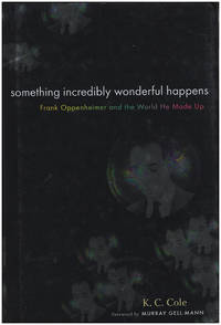 Something Incredibly Wonderful Happens: Frank Oppenheimer and the World He Made Up