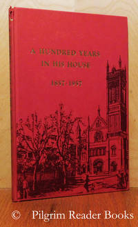 A Hundred Years in His House: The Story of the Church of the Holy Trinity  on Rittenhouse Square, Philadelphia.