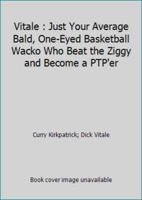 Vitale : Just Your Average Bald, One-Eyed Basketball Wacko Who Beat the Ziggy and Become a PTP'er