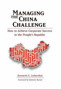 Managing the China Challenge : How to Achieve Corporate Success in the People's Republic