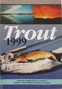 TROUT 1999. Tasmanian Angling Report of Northern, Southern and North-Western Fisheries Associations.