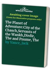 """The Planet of Adventure: """"City of the Chasch"""", """"Servants of the Wankh"""",..."""