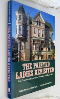 The Painted Ladies Revisited: San Francisco's Resplendent Victorians Inside and Out