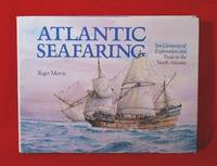 Atlantic Seafaring: Ten Centuries of Exploration and Trade in the North Atlantic by  Roger Morris - First Edition - 1992 - from Bruce Irving and Biblio.co.uk