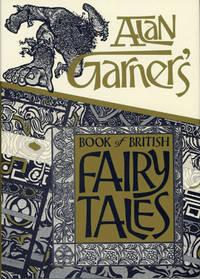ALAN GARNER'S BOOK OF BRITISH FAIRY TALES ..