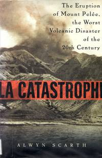 La Catastrophe: The Eruption of Mount Pelee, the Worst Volcanic Eruption of the Twentieth Century