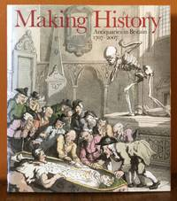 MAKING HISTORY. ANTIQUARIES IN BRITAIN 1707-2007