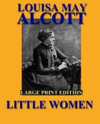 Little Women - Large Print Edition by Louisa May Alcott - Paperback - 2013-09-17 - from Books Express (SKU: 1492747289n)