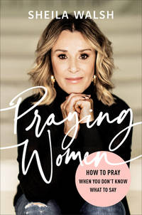 Praying Women : How to Pray When You Don't Know What to Say