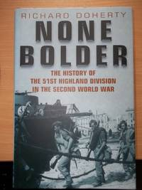 image of None Bolder The History of the 51st Highland Division in the Second World War,very detailed,battle maps,43 photographs,orders of battle for each and bibliography ,published at £25