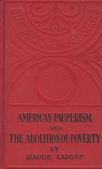 American Pauperism and the Abolition of Poverty by  Isador Ladoff - First Edition; First Printing - 1904 - from Beasley Books (SKU: 26665)