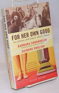 image of For Her Own Good; Two Centuries of the Experts' Advice to Women. Revised Edition