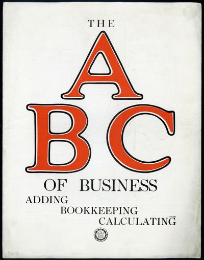 1922. Burroughs Adding Machine Ltd. The A B C of business: Adding, bookkeeping, calculating. N.p., ....