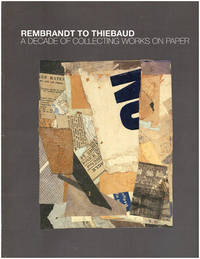 Rembrandt to Thiebaud: A Decade of Collecting Works on Paper