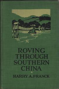 Roving through Southern China, Illustrated with 171 Unusual Photographs by  the Author with a Map Showing His Route