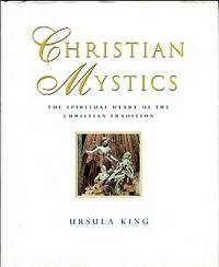 Christian Mystics: The Spiritual Heart Of The Christian Tradition
