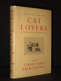 A Dictionary of Cat Lovers: XV Century B.C. - XX Century A.D.: With five legends concerning cats, and with notes on 'The Cat in Ancient Egypt' etc