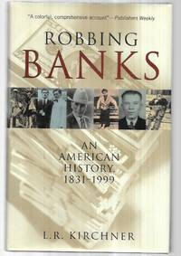Robbing Banks: An American History, 1831-1999 by  L. R Kirchner - First Edition - 2000 - from George Isbell and Biblio.co.uk