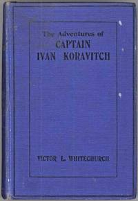 THE ADVENTURES OF CAPTAIN IVAN KORAVITCH LATE OF THE IMPERIAL RUSSIAN ARMY ..
